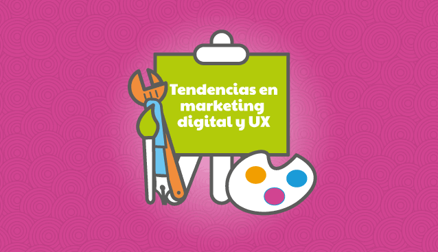 Tendencias en Marketing Digital y UX